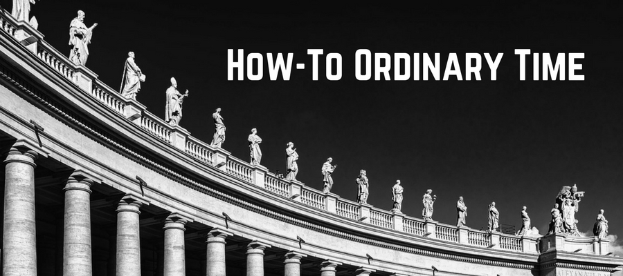 How-To Ordinary Time