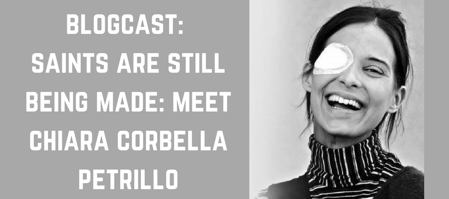 Blogcast: Saints Are Still Being Made: Meet Chiara Corbella Petrillo