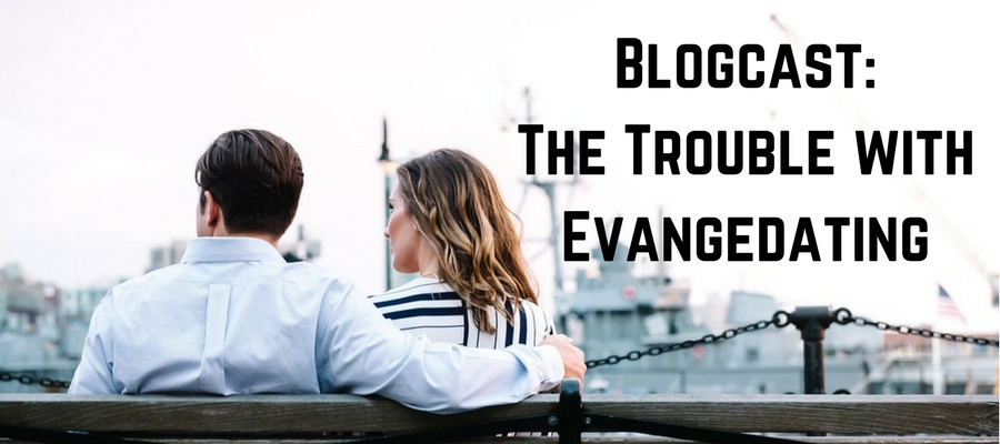 blogcast evangedating