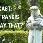 Blogcast: Did St. Francis Really Say That?