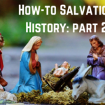 S3 Ep4: How-to Salvation History: Part 2