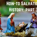 S3 Ep5: How-to Salvation History: Part 3