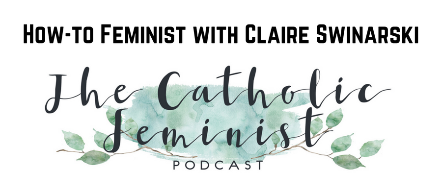 S3 Ep10: How-to Feminism with Claire Swinarski