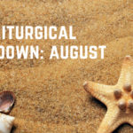 Liturgical Lowdown: August