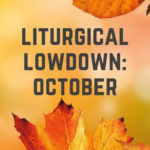 Liturgical Lowdown: October