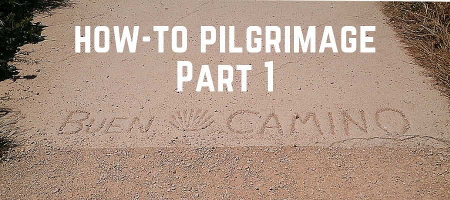 how to pilgrimage part 1
